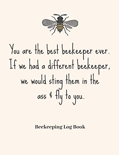 You Are The Best Beekeeper Ever. If We Had A Different Beekeeper, We Would Sting Them In The Ass & Fly To You.: Funny Beekeeping Journal | Beehive ... Sheet | Humorous Gift for Beekeepers