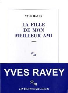 La fille de mon meilleur ami : [roman], Ravey, Yves