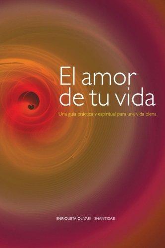 El amor de tu vida: Una guia practica y espiritual para una vida plena (Spanish Edition) [Enriqueta Olivari] (Tapa Blanda)