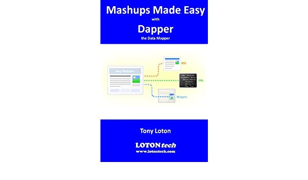 Mashups Made Easy with Dapper: the Data Mapper: Tony Loton
