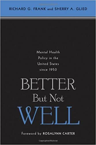 Better But Not Well: Mental Health Policy In The United States Since 1950 Download Pdf