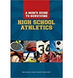 img - for [ [ [ A Moms Guide to Surviving High School Athletics [ A MOMS GUIDE TO SURVIVING HIGH SCHOOL ATHLETICS BY Winfrey, Michelle Whitaker ( Author ) Sep-13-2010[ A MOMS GUIDE TO SURVIVING HIGH SCHOOL ATHLETICS [ A MOMS GUIDE TO SURVIVING HIGH SCHOOL ATHLETICS BY WINFREY, MICHELLE WHITAKER ( AUTHOR ) SEP-13-2010 ] By Winfrey, Michelle Whitaker ( Author )Sep-13-2010 Paperback book / textbook / text book