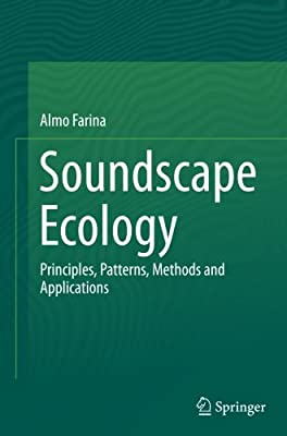 Soundscape Ecology: Principles, Patterns, Methods and Applications