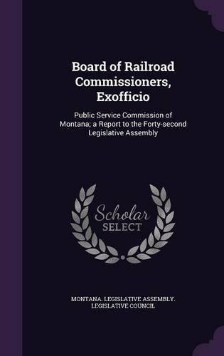 Download Board of Railroad Commissioners, Exofficio: Public Service Commission of Montana; a Report to the Forty-second Legislative Assembly pdf epub