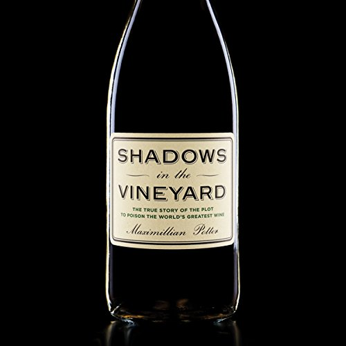 Shadows in the Vineyard: The True Story of the Plot to Poison the World's Greatest Wine by Hachette Audio