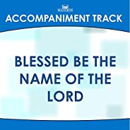 Blessed Be the Name of the Lord (Made Popular by Tony Gore & Majesty) [Accompaniment Tr