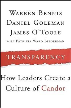 Transparency: How Leaders Create a Culture of Candor (J-B Warren Bennis Series) by [Bennis, Warren, Goleman, Daniel, O'Toole, James]