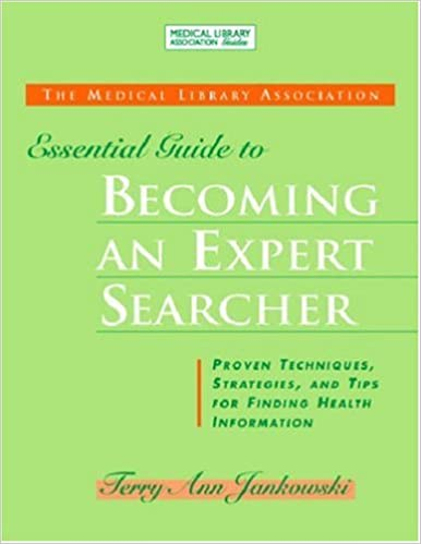 The MLA Essential Guide to Becoming an Expert Searcher: Proven Techniques, Strategies, and Tips for Finding Health Information (Medical Library Association Guides)