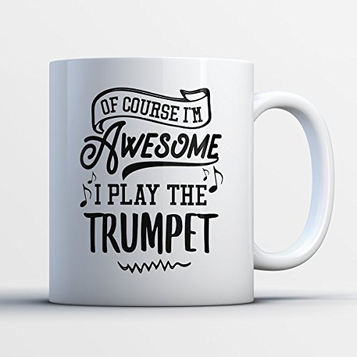 Trumpet Coffee Mug - Ofcourse I'm Awesome I Play The Trumpet - Funny 11 oz White Ceramic Tea Cup - Humorous and Cute Trumpet Lover Gifts with Trumpet Sayings