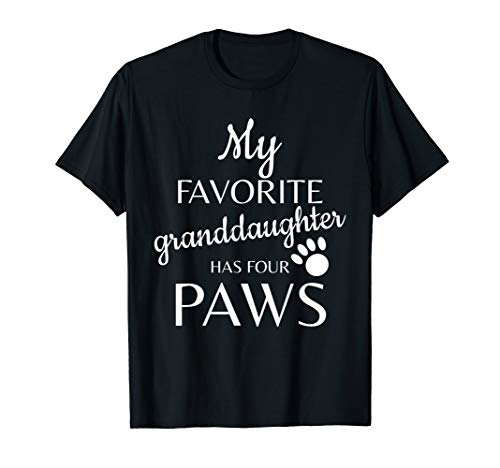 My Favorite Granddaughter Has Four Paws Tee