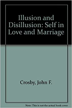Illusion and Disillusion: The Self in Love and Marriage