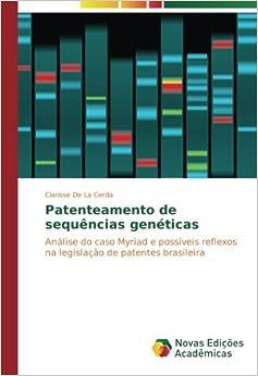 Patenteamento de sequências genéticas: Análise do caso Myriad e possíveis reflexos na legislação de patentes brasileira (Portuguese Edition)