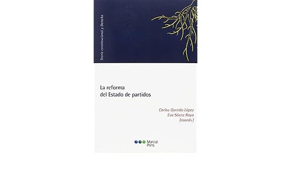 La reforma del Estado de partidos: Carlos; Sáenz Royo, Eva (Coords.) Garrido López: 9788491231844: Amazon.com: Books