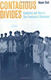 Contagious Divides: Epidemics and Race in San Francisco's Chinatown (American Crossroads)