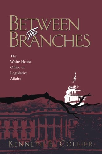 Between The Branches: The White House Office of Legislative Affairs (Pitt Series in Policy and Institutional Studies)