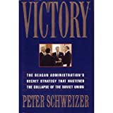 Victory : The Reagan Administration's Secret Strategy That Caused the Collapse of the Soviet Union, Schweizer, Peter, 0871135671