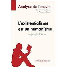 L'existentialisme est un humanisme de Jean-Paul Sartre (Analyse de l'oeuvre): Comprendre la littérature avec lePetitLittéraire.fr (Fiche de lecture) (French Edition)