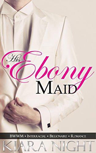 His Ebony Maid Bwwm Interracial Billionaire Romance By Night Kiara