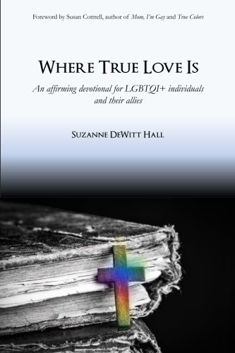 Where Become a reality Love Is: An Affirming Devotional for LGBTQI+ Christians and Their Allies (Volume 1)