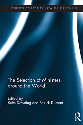 Download The Selection of Ministers around the World (Routledge Research on Social and Political Elites) Pdf