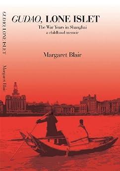 Gudao, Lone Islet: The War Years in Shanghai - A Childhood Memoir by [Blair, Margaret]