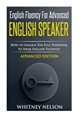 English Fluency For Advanced English Speaker: How To Unlock The Full Potential To Speak English Fluently by Whitney Nelson (2015-06-20) Paperback