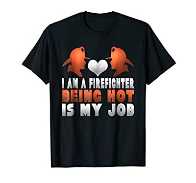 Funny I'm A Firefighter Being Hot Is My Job Fireman T Shirt