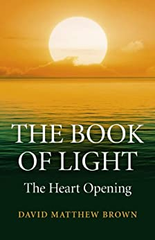 The Book of Light: The Heart Opening by [Brown, David Matthew]