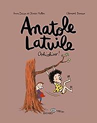 Anatole Latuile, tome 2 : Oohiohioo ! par Anne Didier