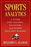 img - for Benjamin C. Alamar: Sports Analytics : A Guide for Coaches, Managers, and Other Decision Makers (Hardcover); 2013 Edition book / textbook / text book