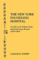 The New York Foundling Hospital : An Index to the Federal, State, and Local Census Records [1870-1925]