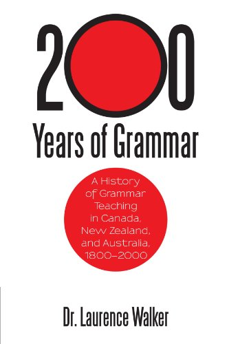200 Years Of Grammar: A History of Grammar Teaching in Canada, New Zealand, and Australia, 1800-2000