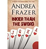 Frazer, Andrea [ Inkier Than the Sword ] [ INKIER THAN THE SWORD ] Oct - 2013 { Paperback }
