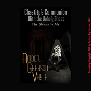Chastity's Communion with the Un-Holy Ghost Audiobook