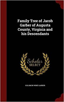 Family Tree of Jacob Garber of Augusta County, Virginia and his Descendants