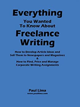 Everything You Wanted to Know About Freelance Writing by [Lima, Paul]