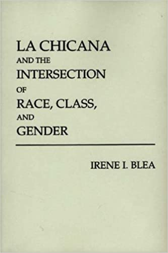 Book La Chicana and the Intersection of Race, Class, and Gender by Irene I. Blea (1991-12-11)