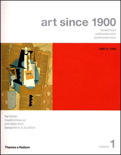 Art Since 1900: Modernism, Antimodernism, Postmodernism, Vol. 1: 1900-1944