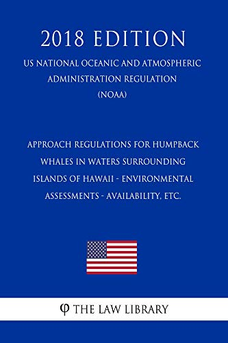 Approach Regulations for Humpback Whales in Waters Surrounding Islands of Hawaii - Environmental Assessments - Availability, etc. (US National Oceanic ... Administration Regulation) (NOAA)