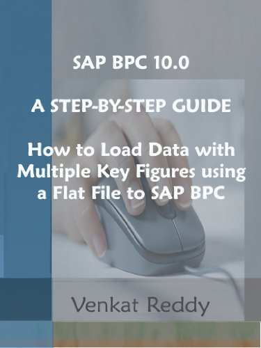 Download SAP BPC 10.0    A STEP-BY-STEP GUIDE:    How to Load Data with Multiple Key Figures using a Flat File to SAP BPC Pdf