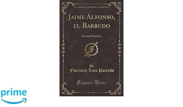 Jaime Alfonso, el Barbudo: Novela Histórica (Classic Reprint) (Spanish Edition): Florencio Luis Parreño: 9780428062033: Amazon.com: Books