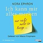 Ich kann mir alles merken: Nur nicht mehr so lange   Nora Ephron