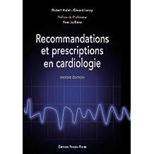 Recommandations et Prescriptions En Cardiologie 6e Éd.