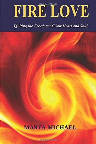 Fire Love: Igniting the Freedom of Your Heart and Soul pdf epub