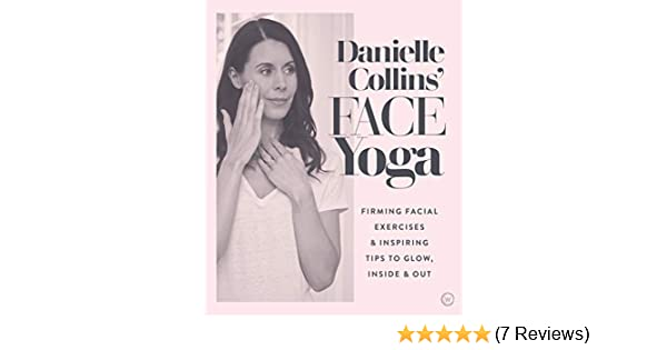 Danielle Collins Face Yoga: Firming facial exercises & inspiring tips to glow, inside and out