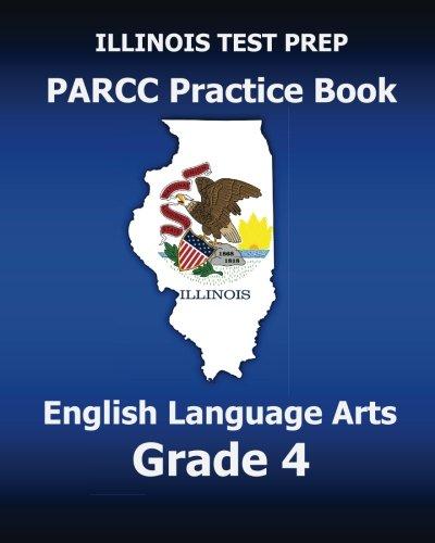 ILLINOIS TEST PREP PARCC Practice Book English Language Arts Grade 4: Preparation for the PARCC English Language Arts Tests