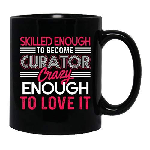 Skilled Enough To Become Curator Coffee Mug, Ceramic Mug Design 11 ()