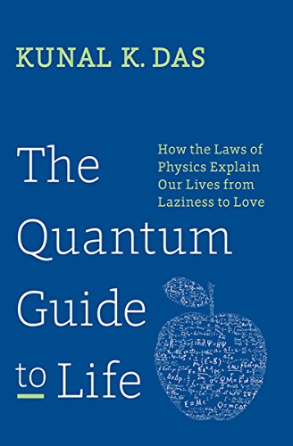 The Quantum Guide to Life: How The Laws Of Physics Explain Our Lives From Laziness To Love