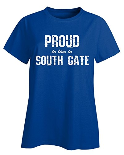 Proud To Live In South Gate City Pride Hometown Gift - Ladies T-shirt (South Gate City)