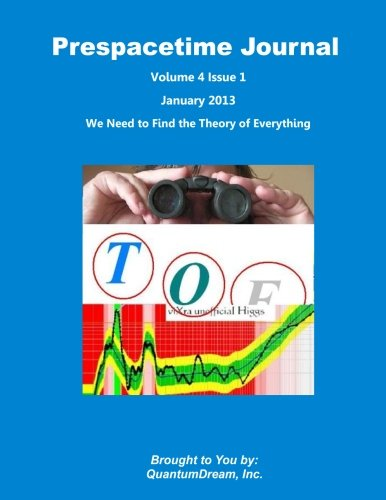 Read Online Prespacetime Journal Volume 4 Issue 1: We Need to Find the Theory of Everything pdf epub